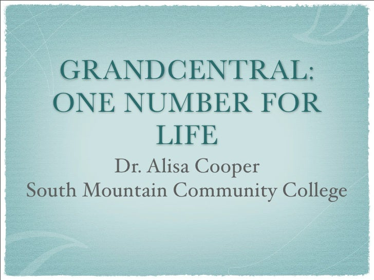 GRANDCENTRAL:   ONE NUMBER FOR        LIFE         Dr. Alisa Cooper South Mountain Community College
