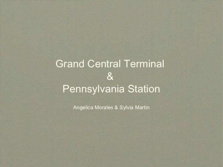 Grand Central Terminal         & Pennsylvania Station   Angelica Morales & Sylvia Martin