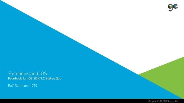 Facebook and iOSFacebook for iOS SDK 3.2 Status QuoRalf Rottmann | CTO                                      Cologne, 01.03...