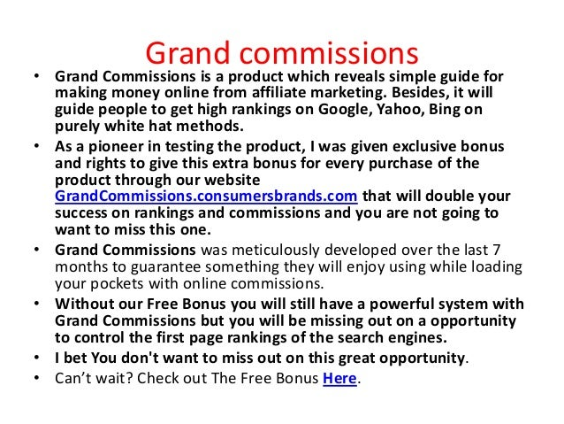 Grand commissions• Grand Commissions is a product which reveals simple guide for  making money online from affiliate marke...