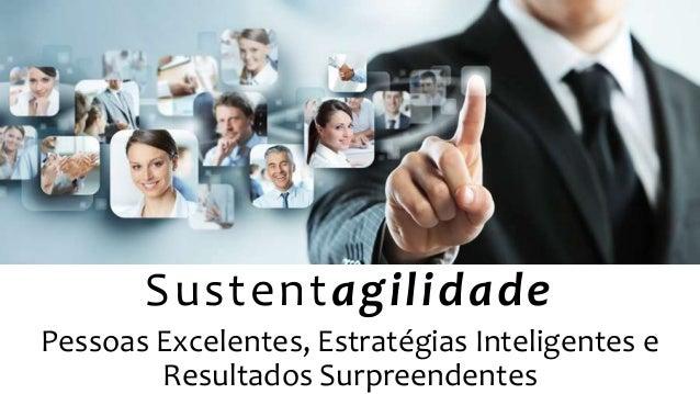Sustentagilidade Pessoas Excelentes, Estratégias Inteligentes e Resultados Surpreendentes