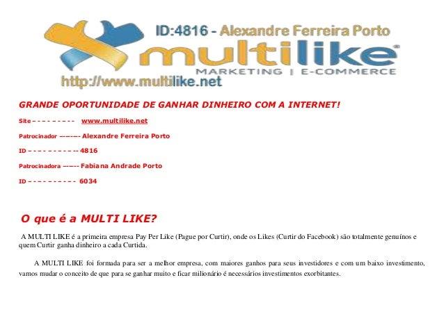 GRANDE OPORTUNIDADE DE GANHAR DINHEIRO COM A INTERNET! Site – - – - – - – - - www.multilike.net Patrocinador –------- Alex...