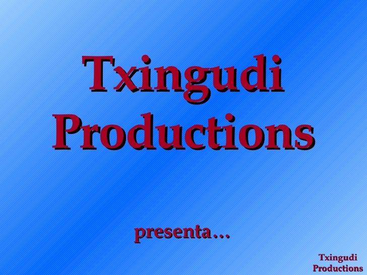 Txingudi Productions presenta… Txingudi Productions