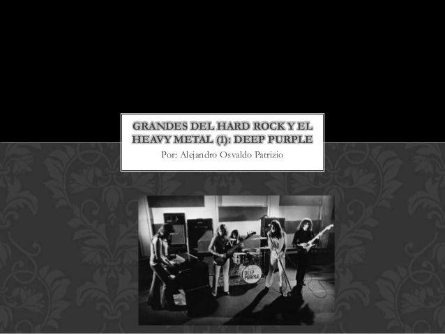 GRANDES DEL HARD ROCK Y ELHEAVY METAL (1): DEEP PURPLE    Por: Alejandro Osvaldo Patrizio