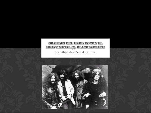 GRANDES DEL HARD ROCK Y ELHEAVY METAL (3): BLACK SABBATH    Por: Alejandro Osvaldo Patrizio