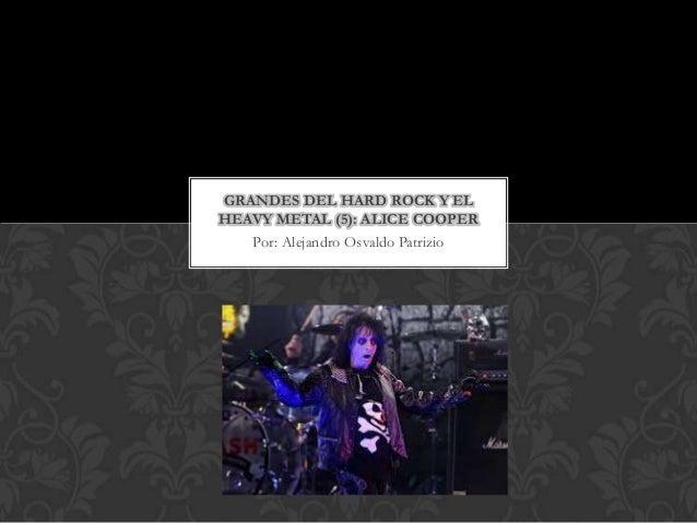 GRANDES DEL HARD ROCK Y ELHEAVY METAL (5): ALICE COOPER   Por: Alejandro Osvaldo Patrizio
