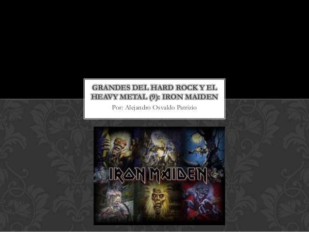 GRANDES DEL HARD ROCK Y ELHEAVY METAL (9): IRON MAIDEN    Por: Alejandro Osvaldo Patrizio