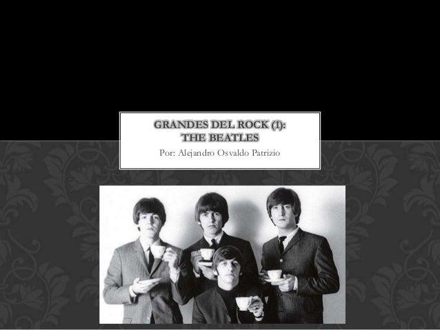GRANDES DEL ROCK (1):   THE BEATLESPor: Alejandro Osvaldo Patrizio