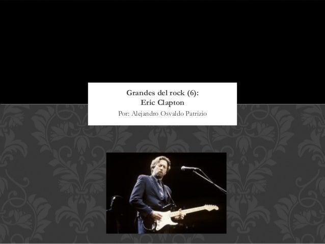 Grandes del rock (6):     Eric ClaptonPor: Alejandro Osvaldo Patrizio