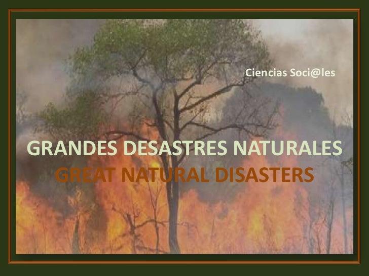 Ciencias Soci@les<br />GRANDES DESASTRES NATURALESGREAT NATURAL DISASTERS<br />