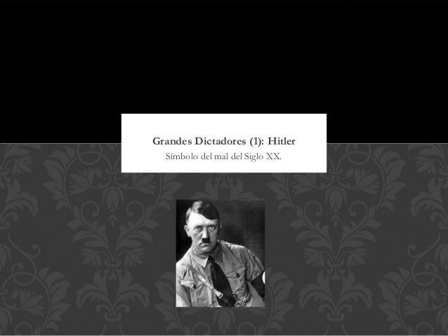Grandes Dictadores (1): Hitler  Símbolo del mal del Siglo XX.