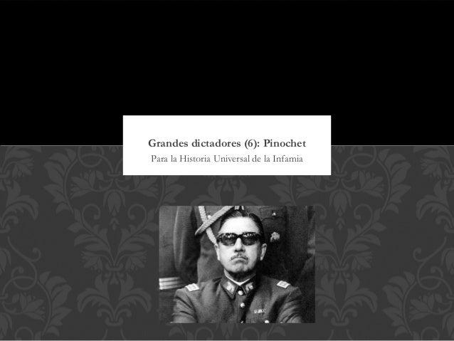Grandes dictadores (6): PinochetPara la Historia Universal de la Infamia