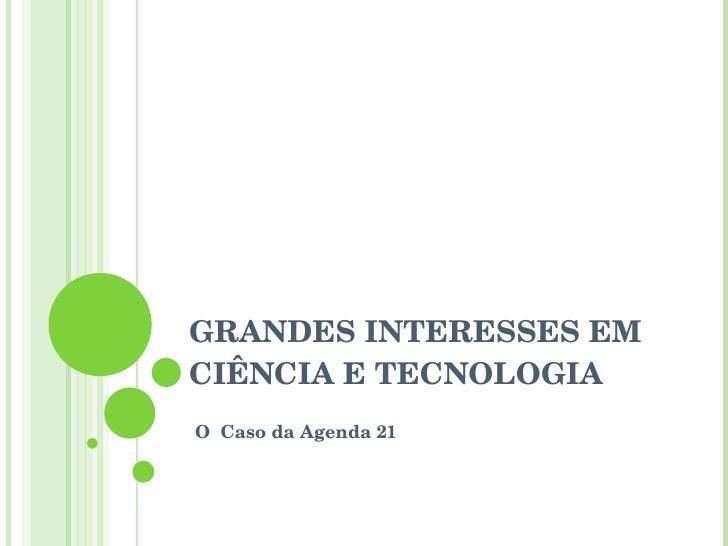 GRANDES INTERESSES EM CIÊNCIA E TECNOLOGIA O  Caso da Agenda 21