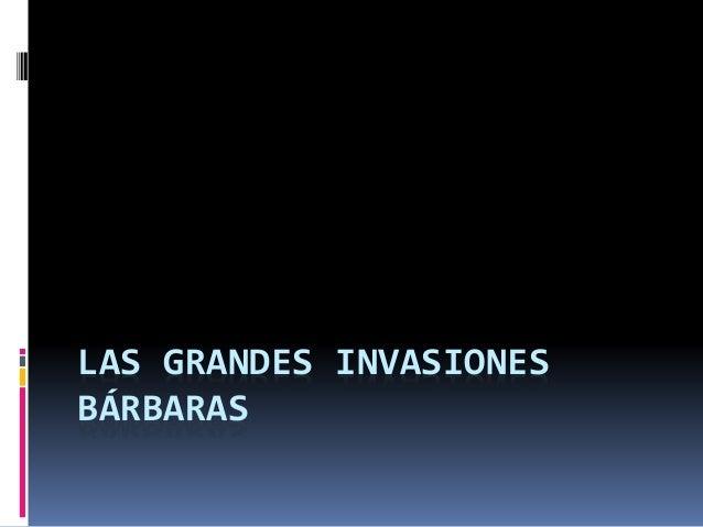 LAS GRANDES INVASIONES  BÁRBARAS