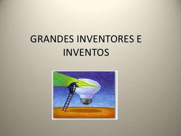 GRANDES INVENTORES E INVENTOS<br />