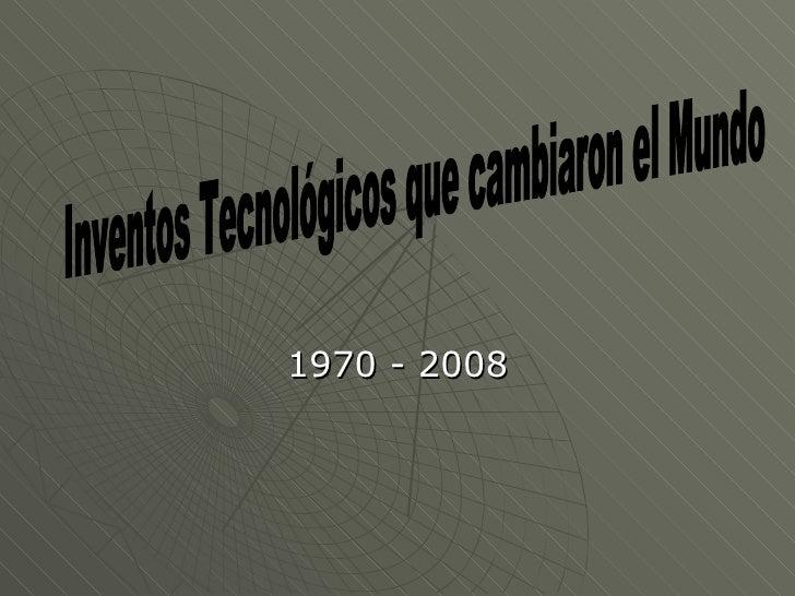1970 - 2008 Inventos Tecnológicos que cambiaron el Mundo