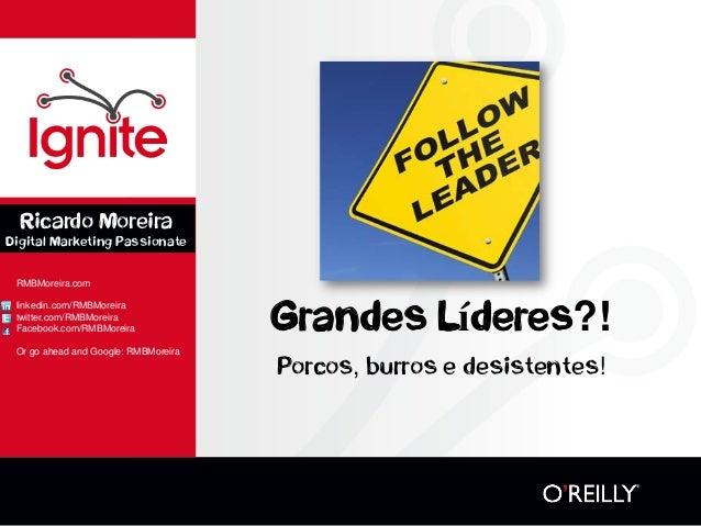 Grandes Líderes?!  Porcos, burros e desistentes!  RMBMoreira.com  linkedin.com/RMBMoreira  twitter.com/RMBMoreira  Faceboo...