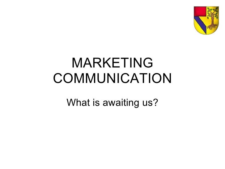 MARKETING COMMUNICATION What is awaiting us?