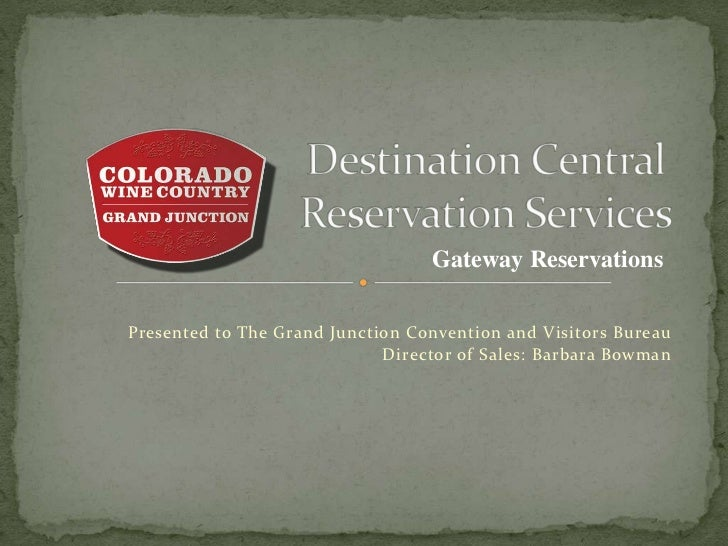 Gateway ReservationsPresented to The Grand Junction Convention and Visitors Bureau                             Director of...