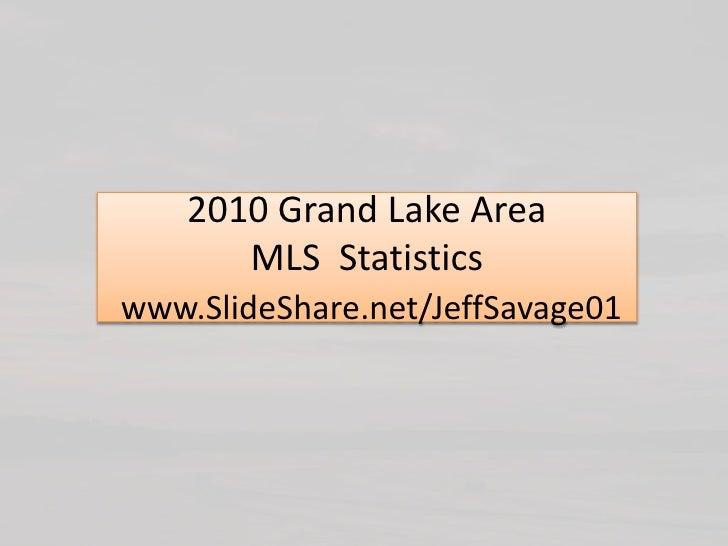 2010 Grand Lake AreaMLS  Statisticswww.SlideShare.net/JeffSavage01<br />