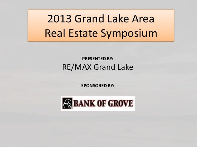 2013 Grand Lake Area Real Estate Symposium PRESENTED BY:  RE/MAX Grand Lake SPONSORED BY: