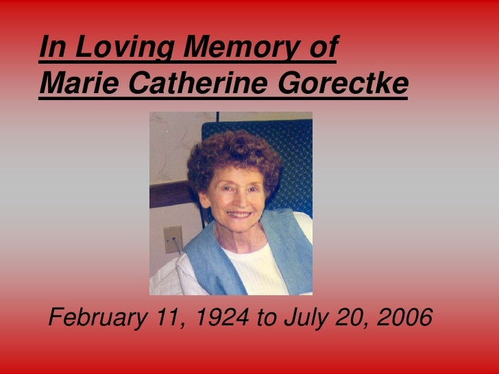 In Loving Memory of      Marie Catherine Gorectke<br />February 11, 1924 to July 20, 2006<br />