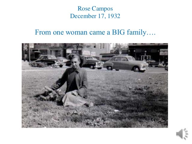 Rose Campos         December 17, 1932From one woman came a BIG family….