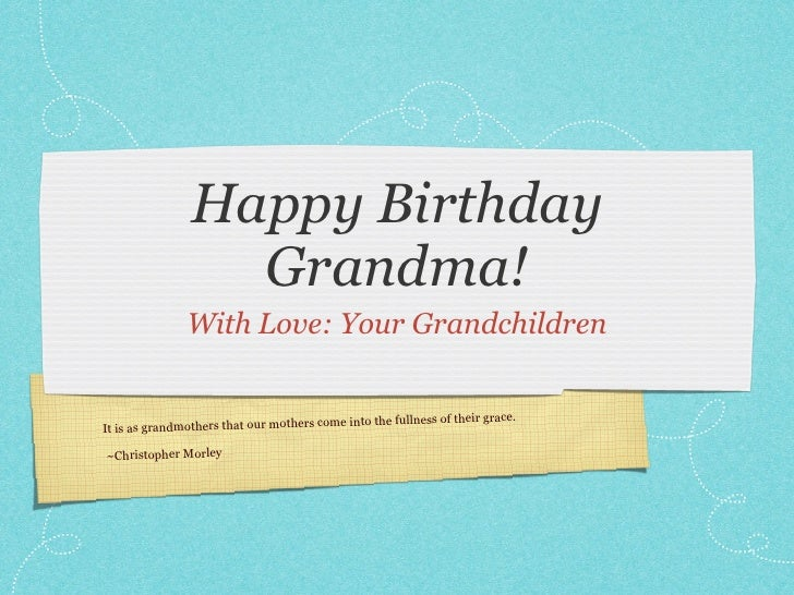 Happy Birthday                 Grandma!               With Love: Your Grandchildren                                       ...