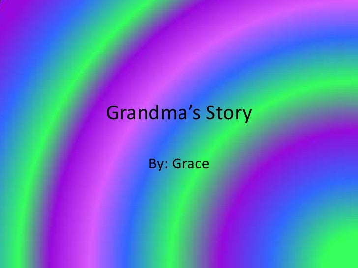 Grandma's Story<br />By: Grace<br />