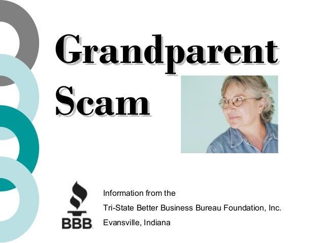 GrandparentGrandparent ScamScam Information from the Tri-State Better Business Bureau Foundation, Inc. Evansville, Indiana