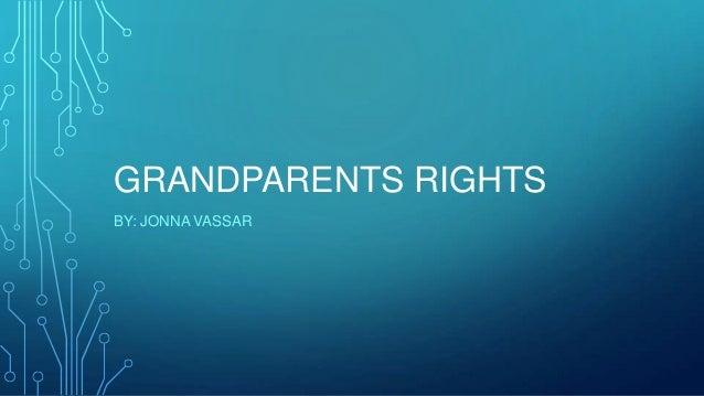 GRANDPARENTS RIGHTS BY: JONNA VASSAR