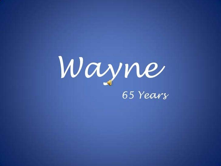 Wayne<br />65 Years<br />