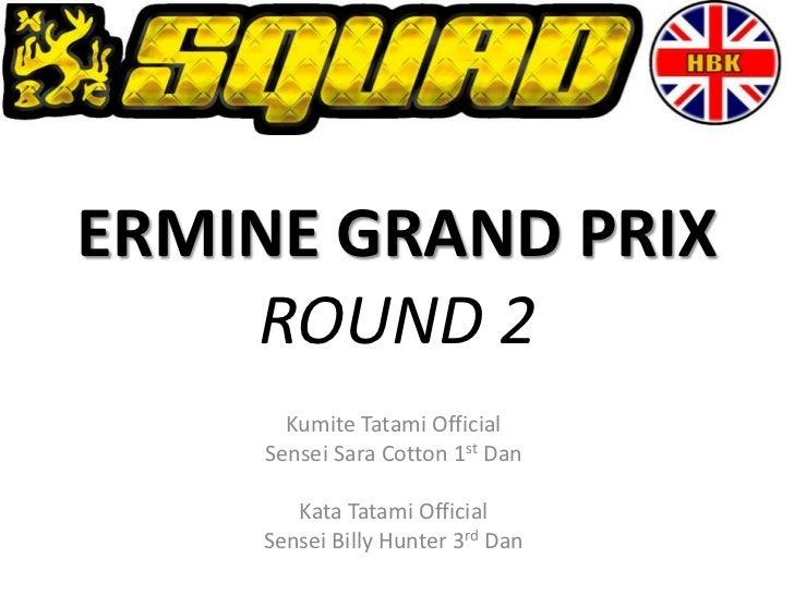 ERMINE GRAND PRIX    ROUND 2      Kumite Tatami Official    Sensei Sara Cotton 1st Dan       Kata Tatami Official    Sense...