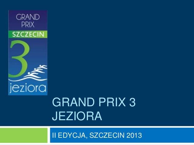 GRAND PRIX 3JEZIORAII EDYCJA, SZCZECIN 2013