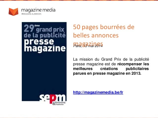 Paris, 13 mai 2014 La mission du Grand Prix de la publicité presse magazine est de récompenser les meilleures créations pu...