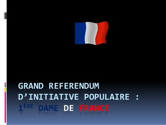 GRAND REFERENDUM D'INITIATIVE POPULAIRE : 1ÈRE DAME DE FRANCE