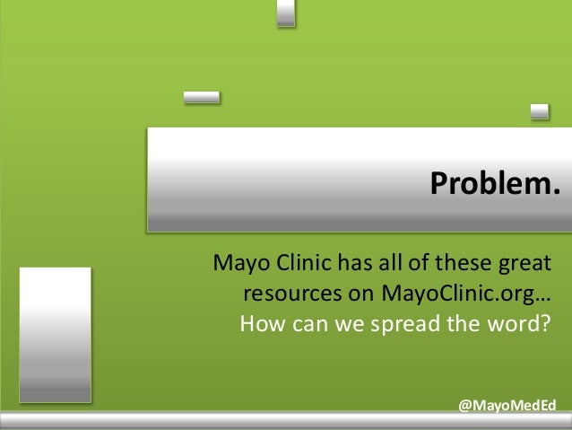 @MayoMedEd Problem. @MayoMedEd Mayo Clinic has all of these great resources on MayoClinic.org… How can we spread the word?