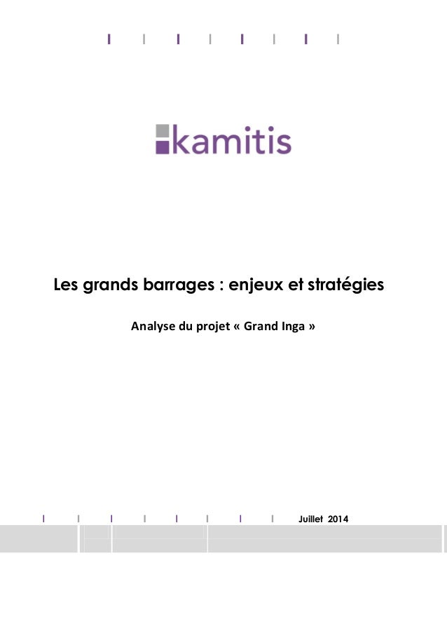 Les grands barrages : enjeux et stratégies Analyse du projet « Grand Inga » Juillet 2014