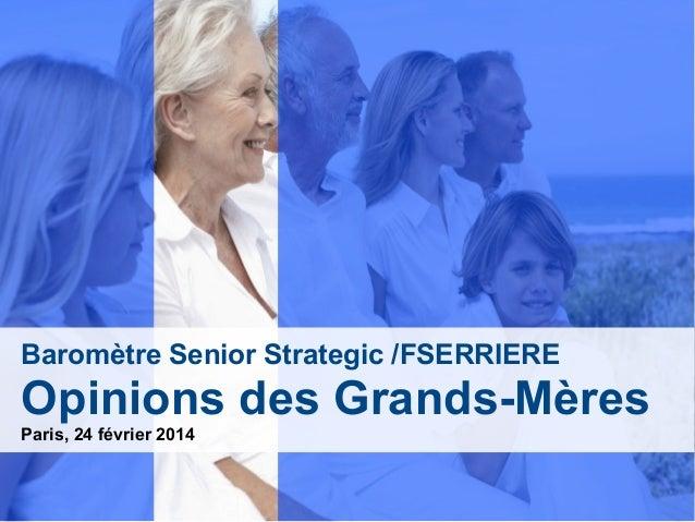 Baromètre Senior Strategic /FSERRIERE Opinions des Grands-Mères Paris, 24 février 2014