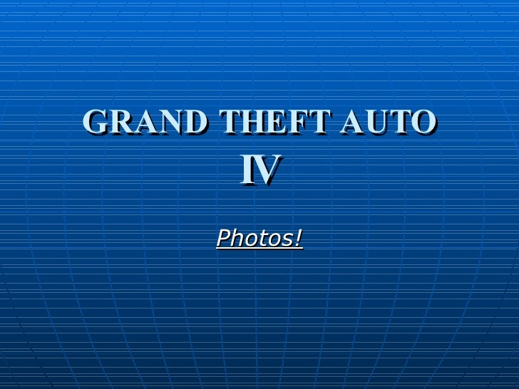 GRAND THEFT AUTO IV Photos!