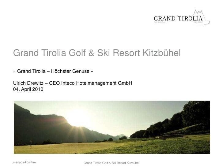 Grand Tirolia Golf & Ski Resort Kitzbühel » Grand Tirolia – Höchster Genuss «  Ulrich Drewitz – CEO Inteco Hotelmanagement...