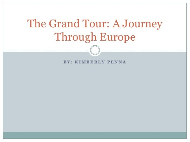 The Grand Tour: A Journey Through Europe BY: KIMBERLY PENNA