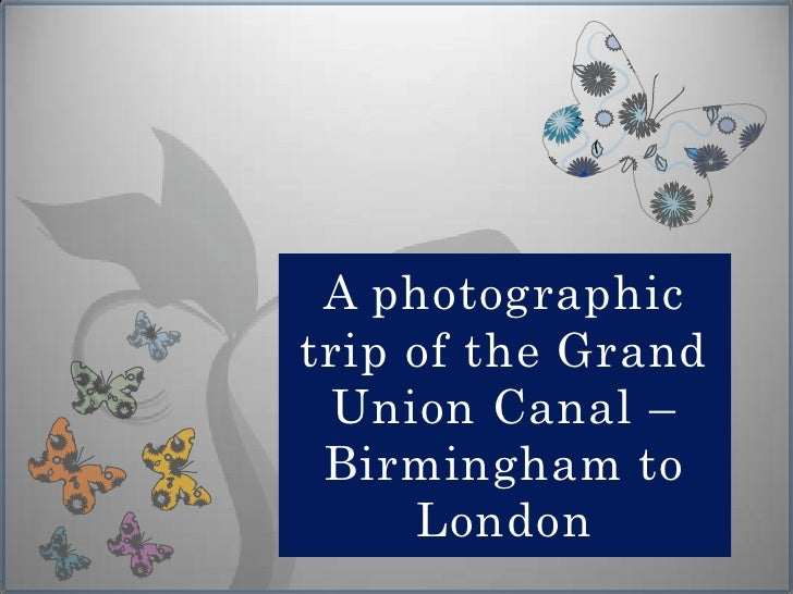 A photographic trip of the Grand  Union Canal –  Birmingham to      London