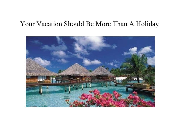 Your Vacation Should Be More Than A Holiday