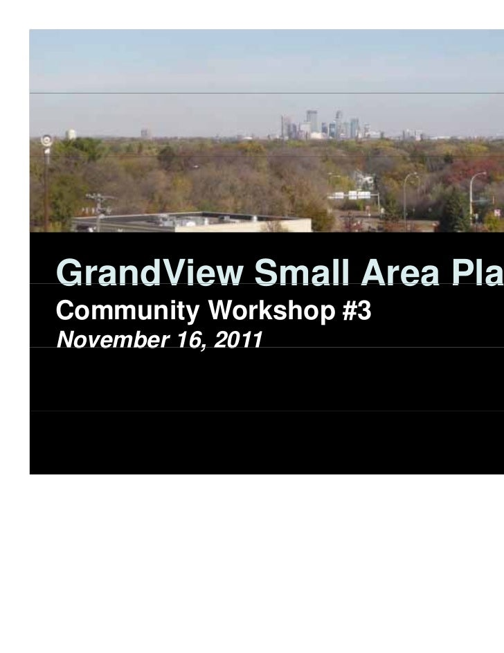 GrandView Small Area PlanCommunity Workshop #3November 16, 2011