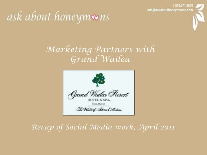 Marketing Partners with <br />Grand Wailea<br />Recap of Social Media work, April 2011<br />
