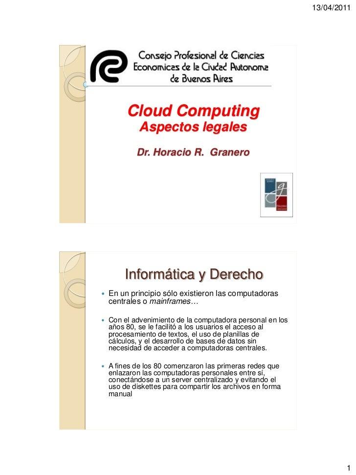 13/04/2011         Cloud Computing             Aspectos legales            Dr. Horacio R. Granero        Informática y Der...