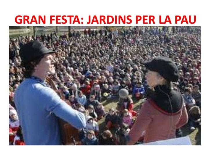 GRAN FESTA: JARDINS PER LA PAU