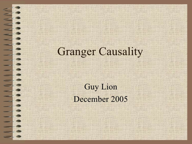 Granger Causality Guy Lion December 2005