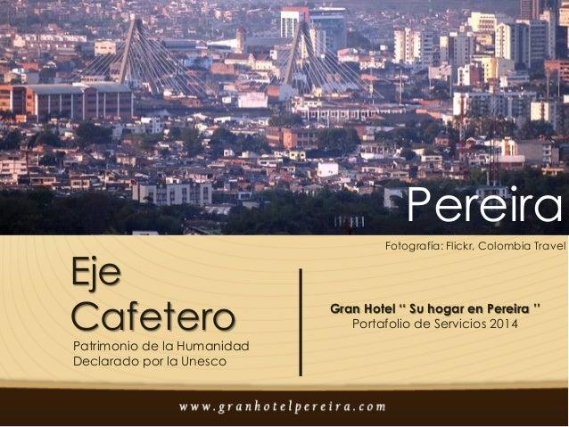 Pereira Eje Cafetero  Patrimonio de la Humanidad Declarado por la Unesco  Fotografía: Flickr, Colombia Travel  Gran Hotel ...